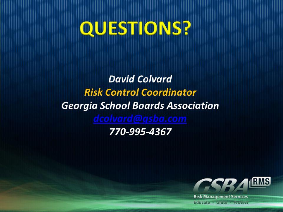 David Colvard Risk Control Coordinator Georgia School Boards Association dcolvard@gsba.com 770-995-4367