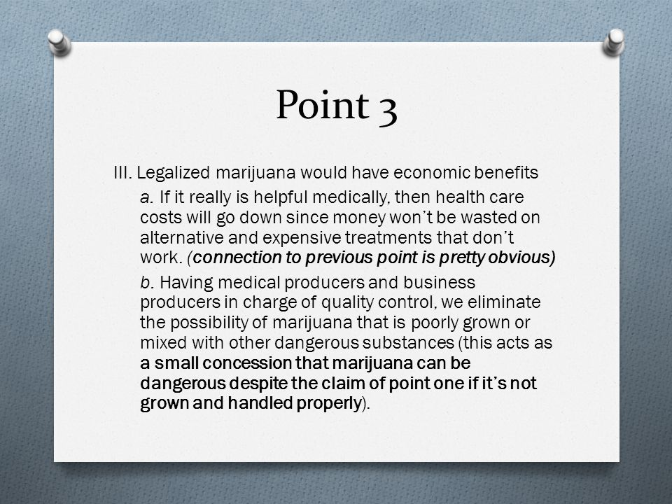 Point 3 III. Legalized marijuana would have economic benefits a.