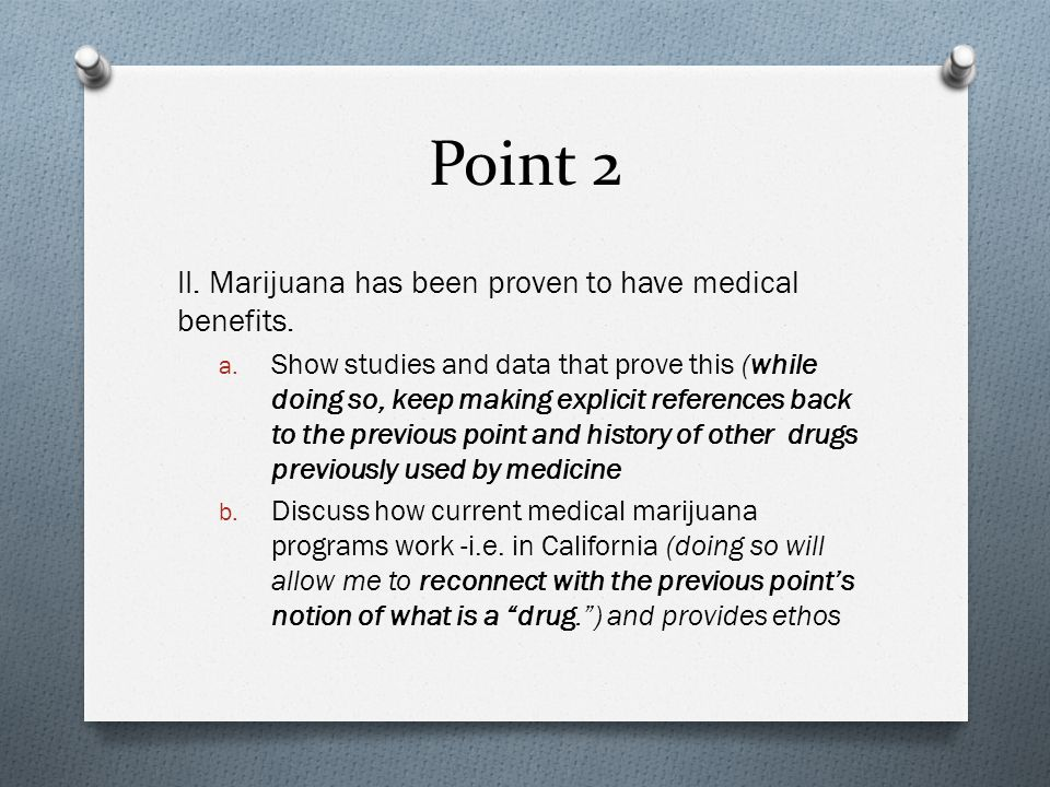 Point 2 II. Marijuana has been proven to have medical benefits.