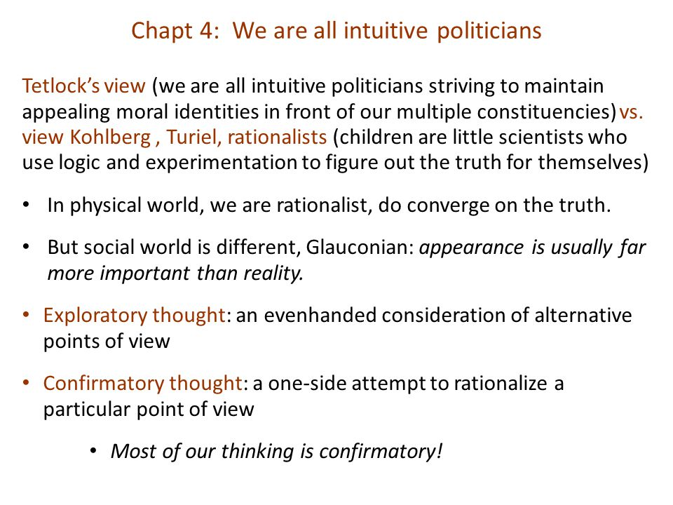 Tetlock's view (we are all intuitive politicians striving to maintain appealing moral identities in front of our multiple constituencies) vs. view Koh