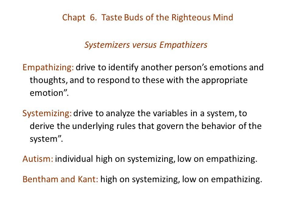 Systemizers versus Empathizers Empathizing: drive to identify another person's emotions and thoughts, and to respond to these with the appropriate emo