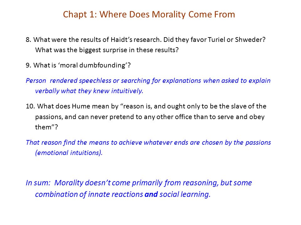 8. What were the results of Haidt's research. Did they favor Turiel or Shweder? What was the biggest surprise in these results? 9. What is 'moral dumb