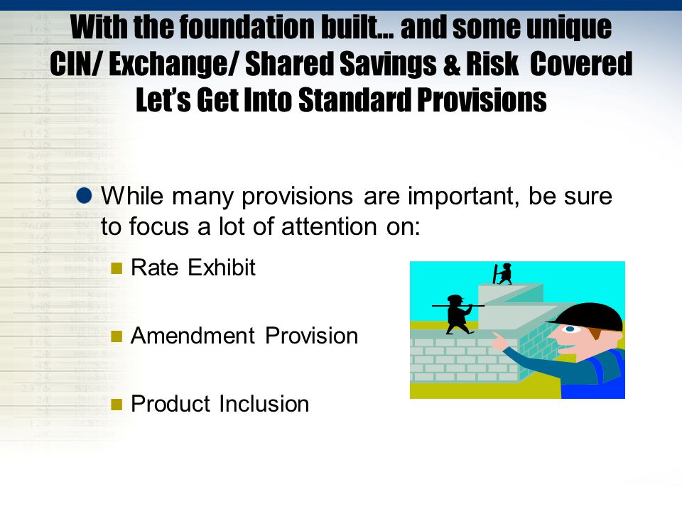 With the foundation built… and some unique CIN/ Exchange/ Shared Savings & Risk Covered Let's Get Into Standard Provisions While many provisions are i