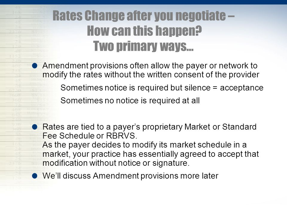 Rates Change after you negotiate – How can this happen? Two primary ways… Amendment provisions often allow the payer or network to modify the rates wi