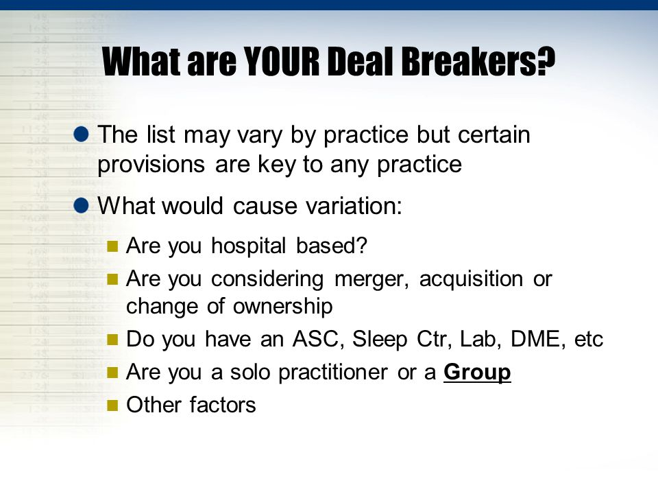 What are YOUR Deal Breakers? The list may vary by practice but certain provisions are key to any practice What would cause variation: Are you hospital