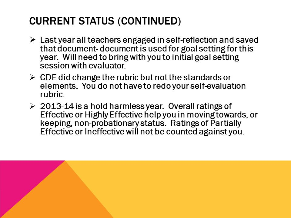 CURRENT STATUS (CONTINUED)  Last year all teachers engaged in self-reflection and saved that document- document is used for goal setting for this year.