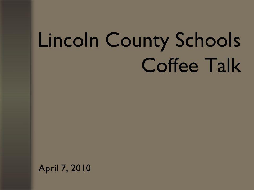 Lincoln County Schools Coffee Talk April 7, 2010