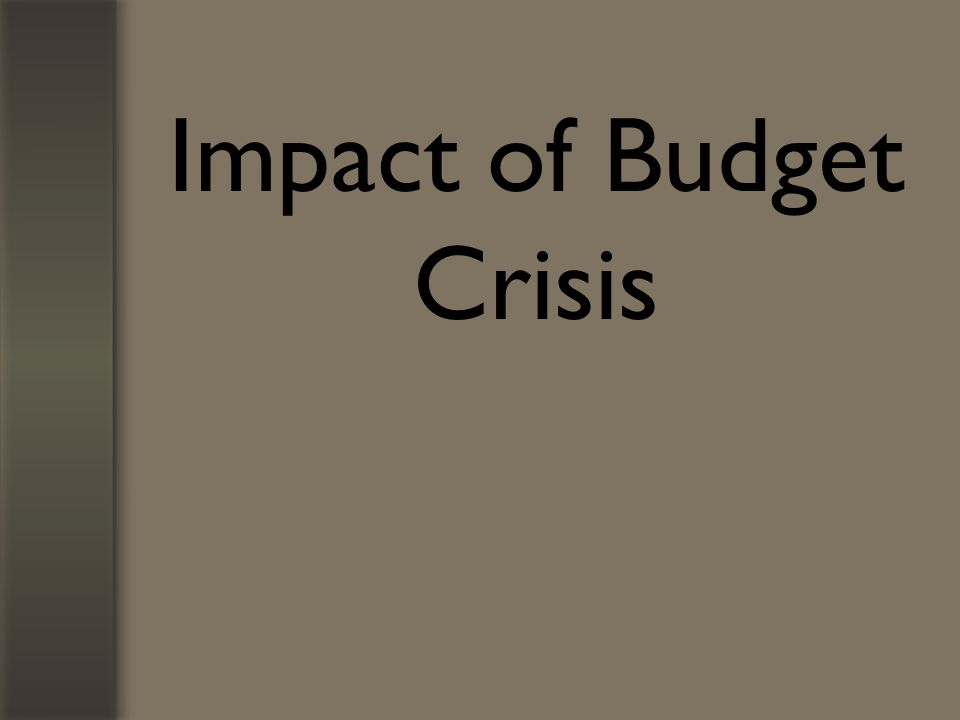 Impact of Budget Crisis