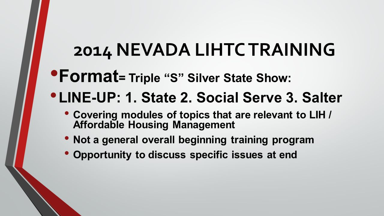 2014 NEVADA LIHTC TRAINING Format = Triple S Silver State Show: LINE-UP: 1.