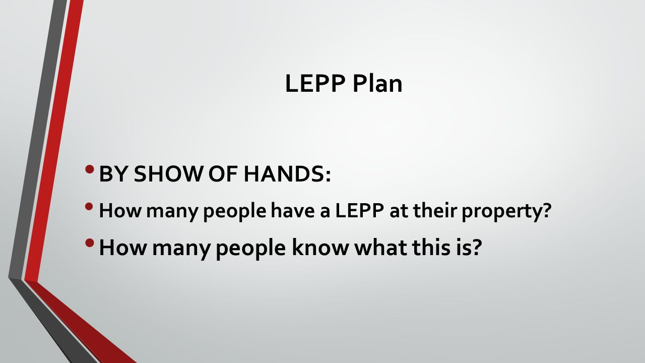 LEPP Plan BY SHOW OF HANDS: How many people have a LEPP at their property.