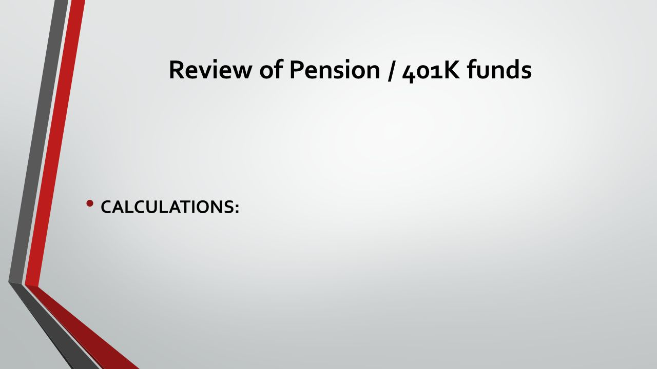 Review of Pension / 401K funds CALCULATIONS: