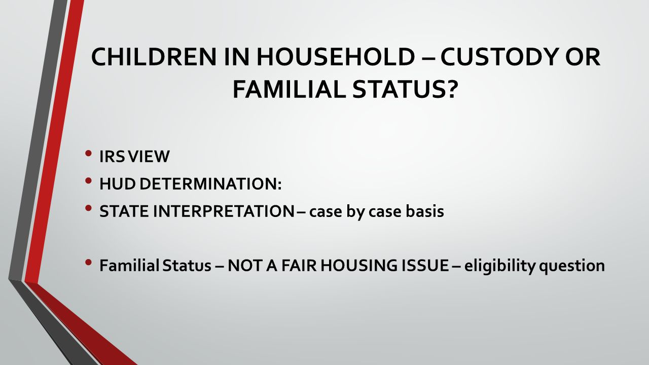 CHILDREN IN HOUSEHOLD – CUSTODY OR FAMILIAL STATUS.