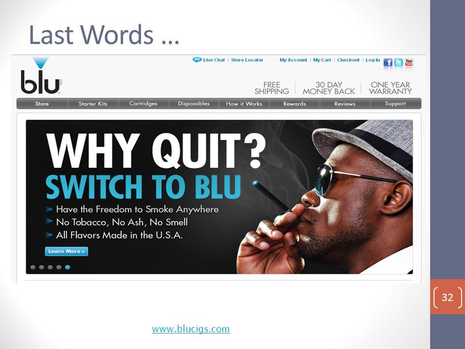www.blucigs.comwww.blucigs.com, Last Words … 32