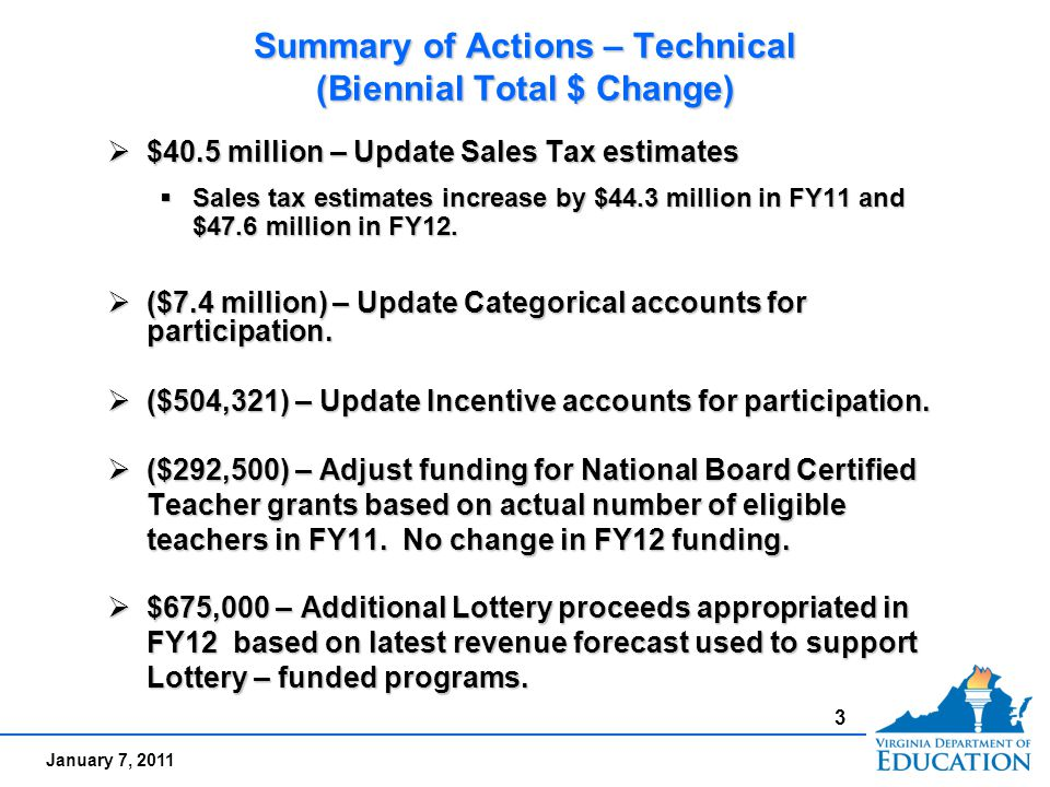 January 7, 2011 Summary of Actions – Technical (Biennial Total $ Change)  $40.5 million – Update Sales Tax estimates  Sales tax estimates increase by $44.3 million in FY11 and $47.6 million in FY12.