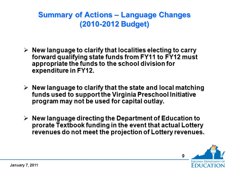January 7, 2011 Summary of Actions – Language Changes (2010-2012 Budget)  New language to clarify that localities electing to carry forward qualifying state funds from FY11 to FY12 must appropriate the funds to the school division for expenditure in FY12.