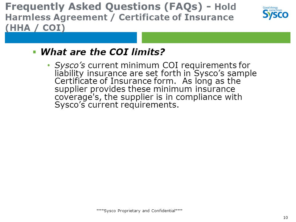 ***Sysco Proprietary and Confidential*** Frequently Asked Questions (FAQs) - Hold Harmless Agreement / Certificate of Insurance (HHA / COI)  What are the COI limits.