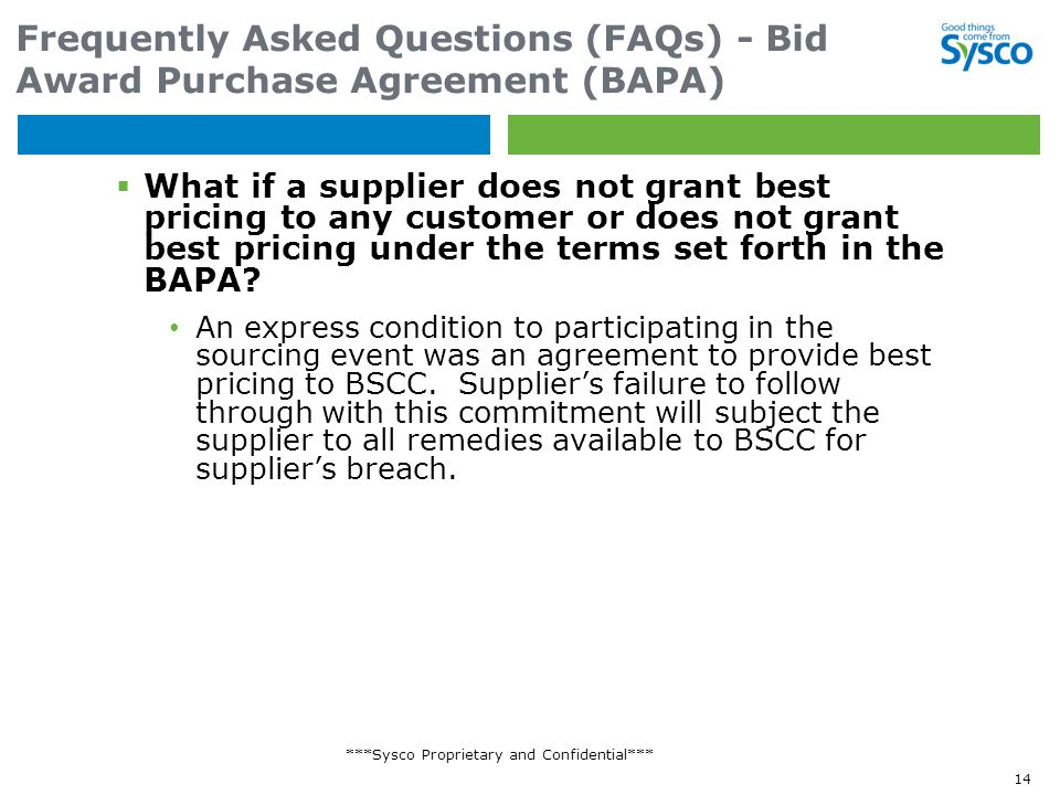 ***Sysco Proprietary and Confidential*** Frequently Asked Questions (FAQs) - Bid Award Purchase Agreement (BAPA)  What if a supplier does not grant best pricing to any customer or does not grant best pricing under the terms set forth in the BAPA.