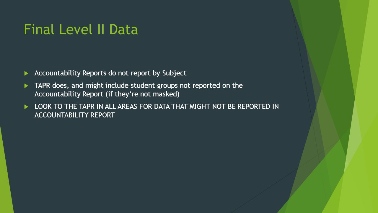Final Level II Data  Accountability Reports do not report by Subject  TAPR does, and might include student groups not reported on the Accountability