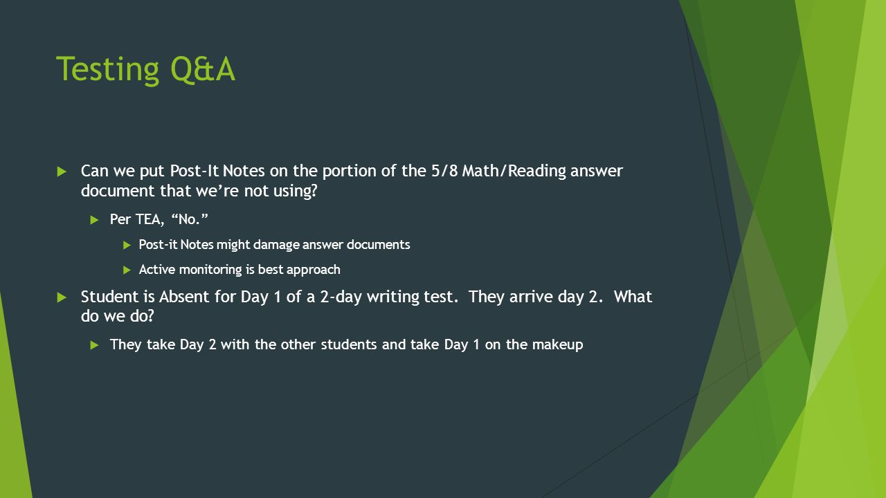 "Testing Q&A  Can we put Post-It Notes on the portion of the 5/8 Math/Reading answer document that we're not using?  Per TEA, ""No.""  Post-it Notes m"