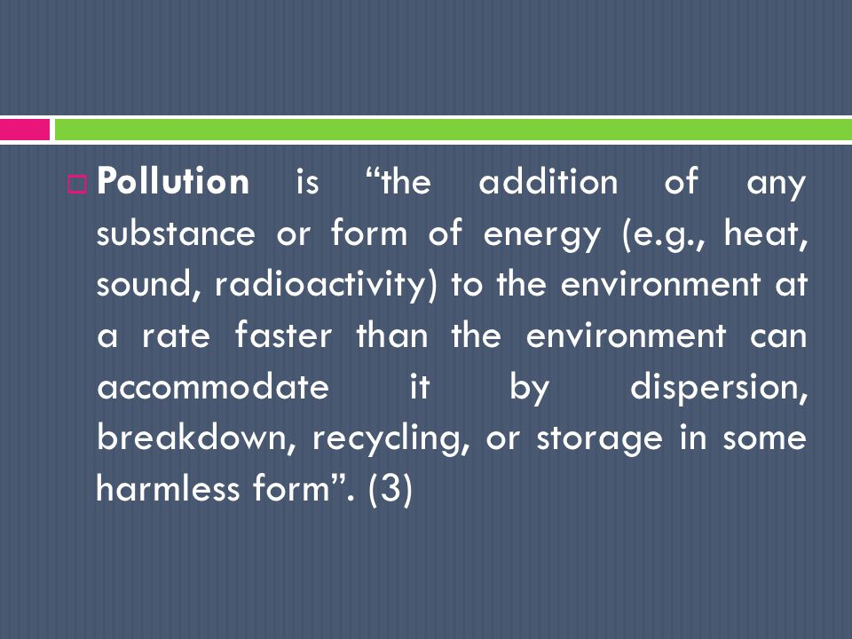  Pollution is a special case of habitat destruction; it is chemical destruction rather than the more obvious physical destruction.