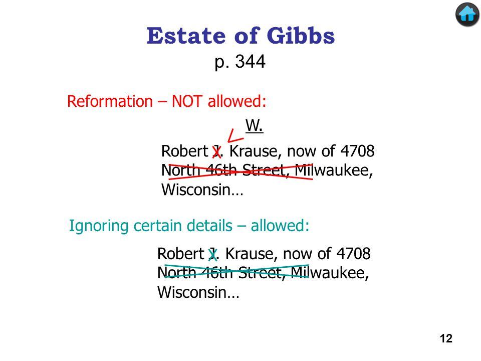 Estate of Gibbs Estate of Gibbs p. 344 Ignoring certain details – allowed: Reformation – NOT allowed: Robert J. Krause, now of 4708 North 46th Street,