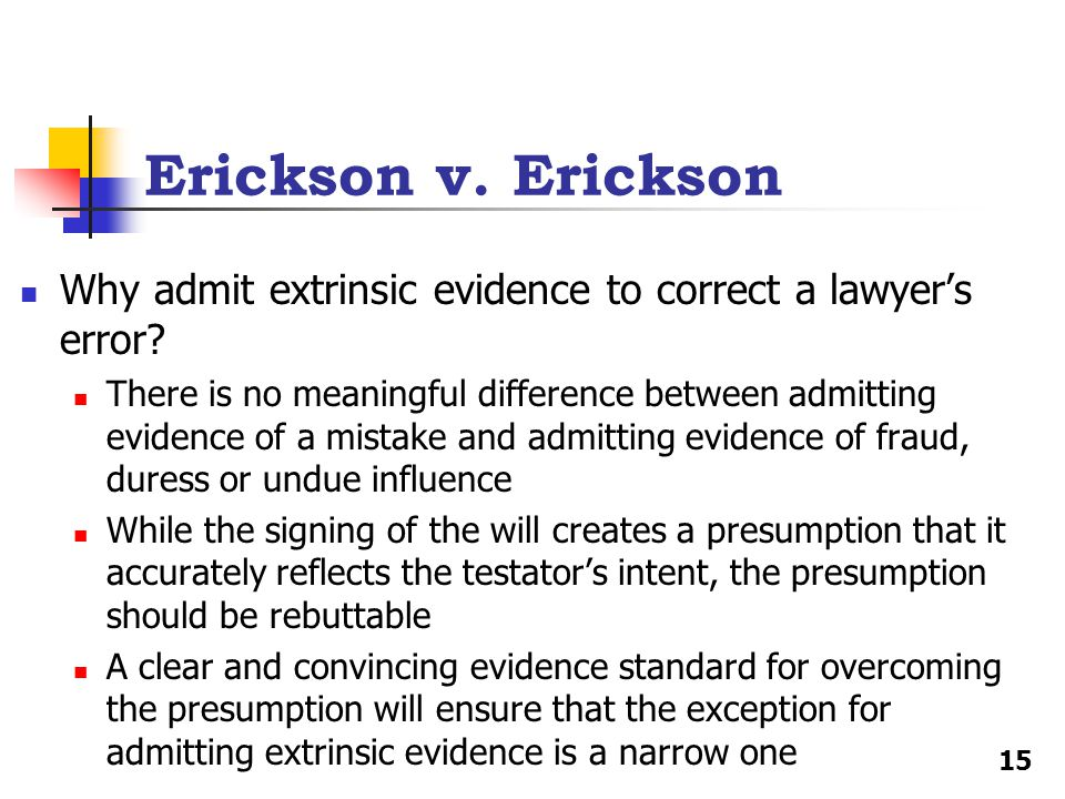 Erickson v. Erickson Why admit extrinsic evidence to correct a lawyer's error.