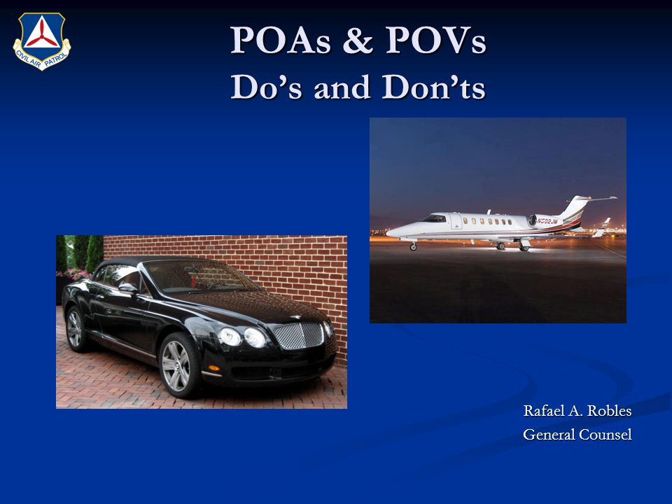 POAs & POVs Do's and Don'ts Rafael A. Robles General Counsel