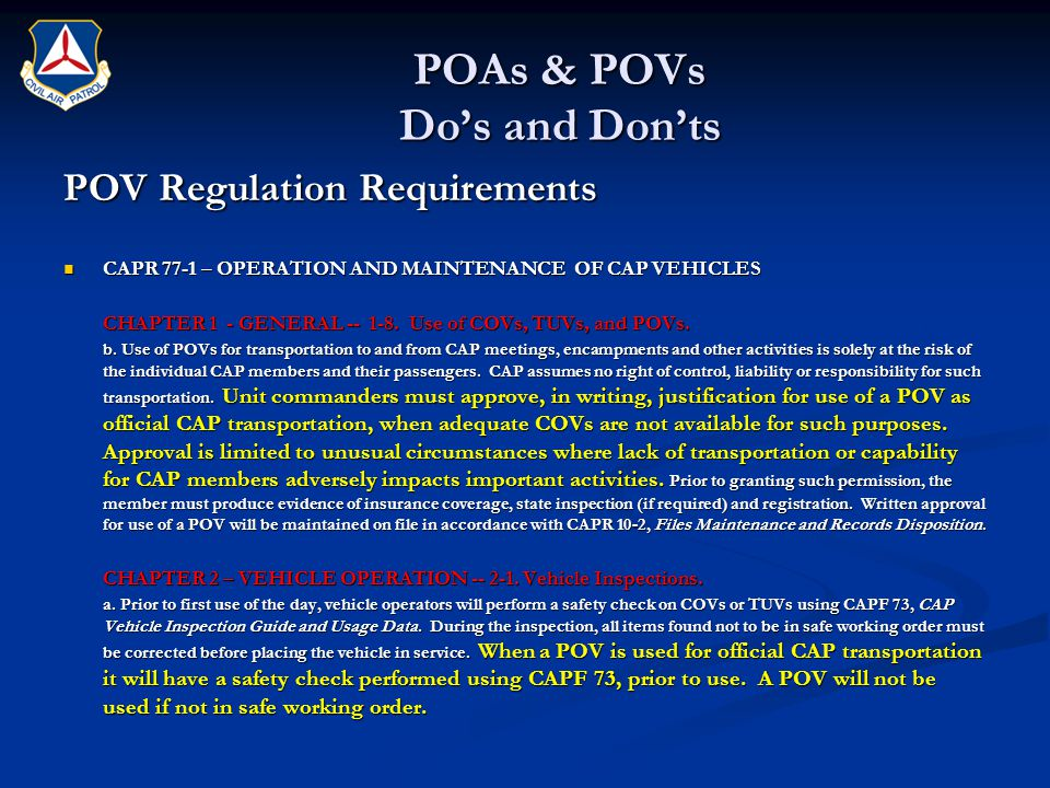 POAs & POVs Do's and Don'ts POV Regulation Requirements CAPR 77-1 – OPERATION AND MAINTENANCE OF CAP VEHICLES CAPR 77-1 – OPERATION AND MAINTENANCE OF