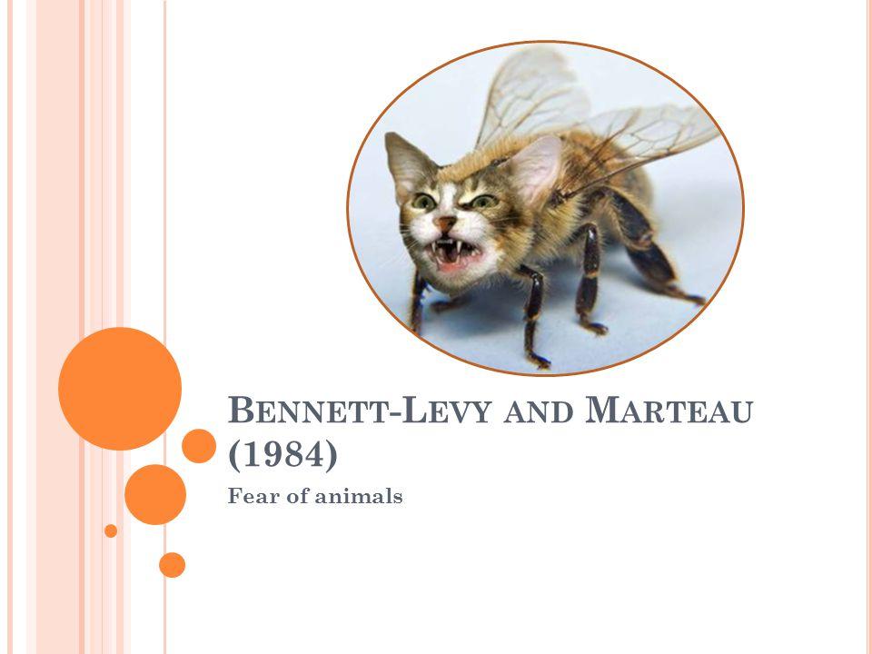 B ENNETT -L EVY AND M ARTEAU (1984) Fear of animals