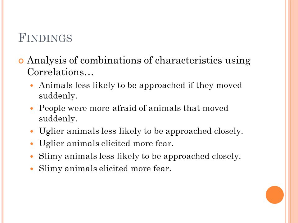 F INDINGS Analysis of combinations of characteristics using Correlations… Animals less likely to be approached if they moved suddenly.