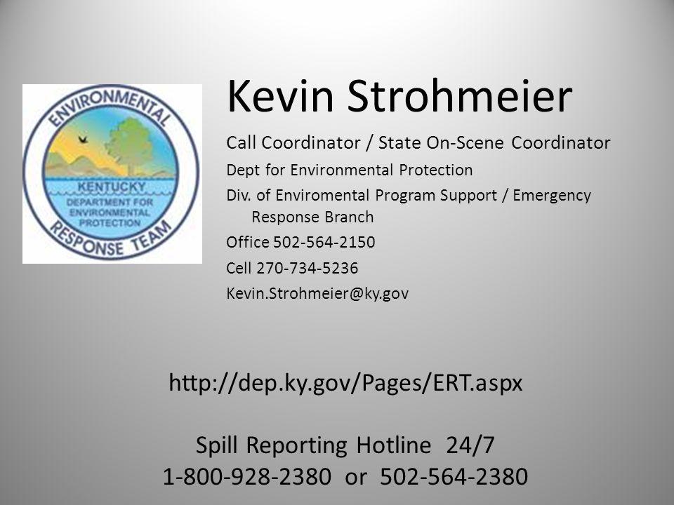 Kevin Strohmeier Call Coordinator / State On-Scene Coordinator Dept for Environmental Protection Div.