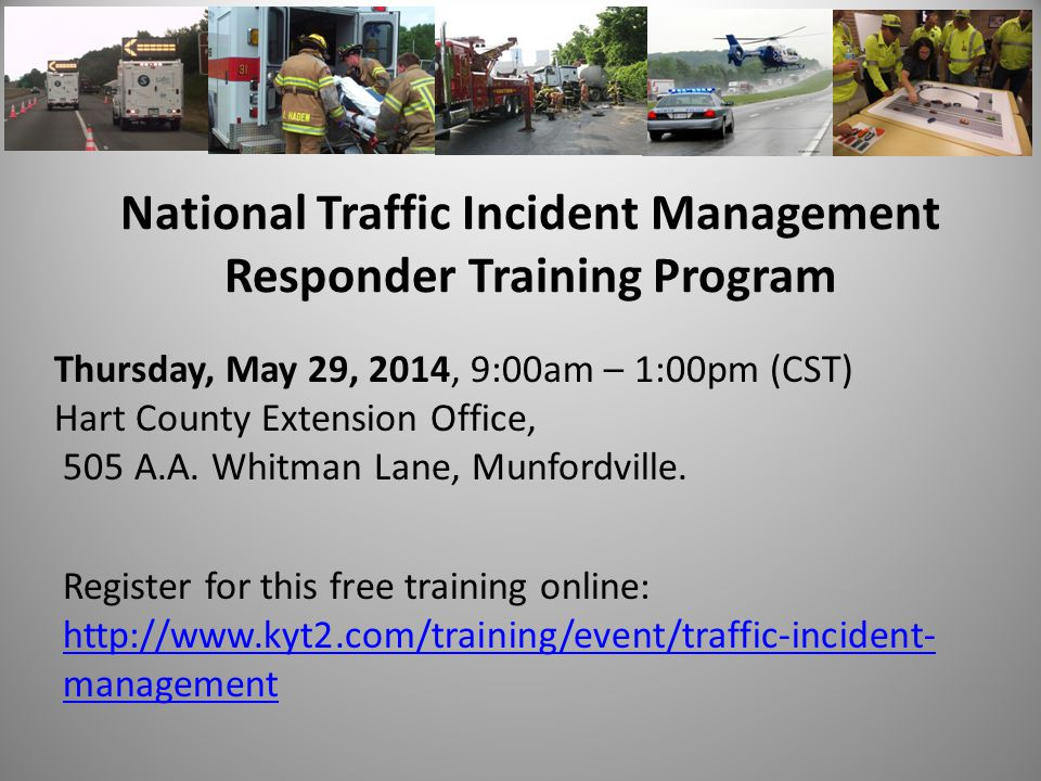 National Traffic Incident Management Responder Training Program Thursday, May 29, 2014, 9:00am – 1:00pm (CST) Hart County Extension Office, 505 A.A.