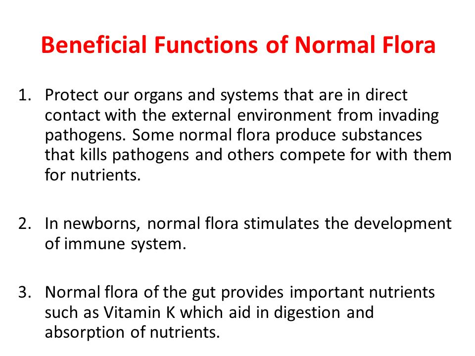 Beneficial Functions of Normal Flora 1.Protect our organs and systems that are in direct contact with the external environment from invading pathogens