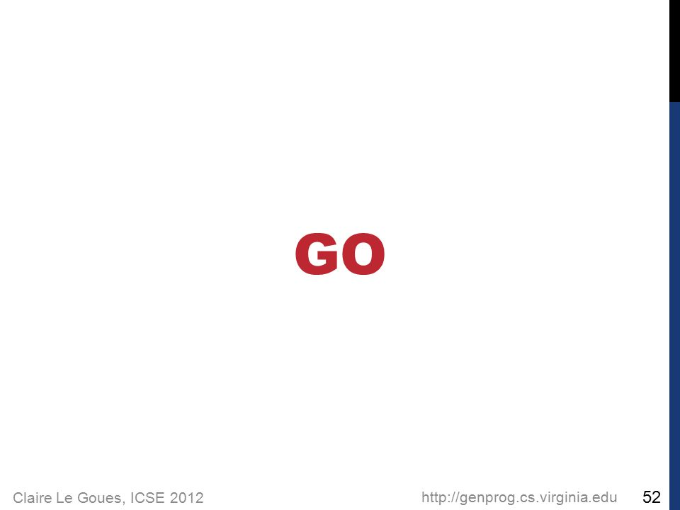 Claire Le Goues, ICSE 2012 GO http://genprog.cs.virginia.edu 52