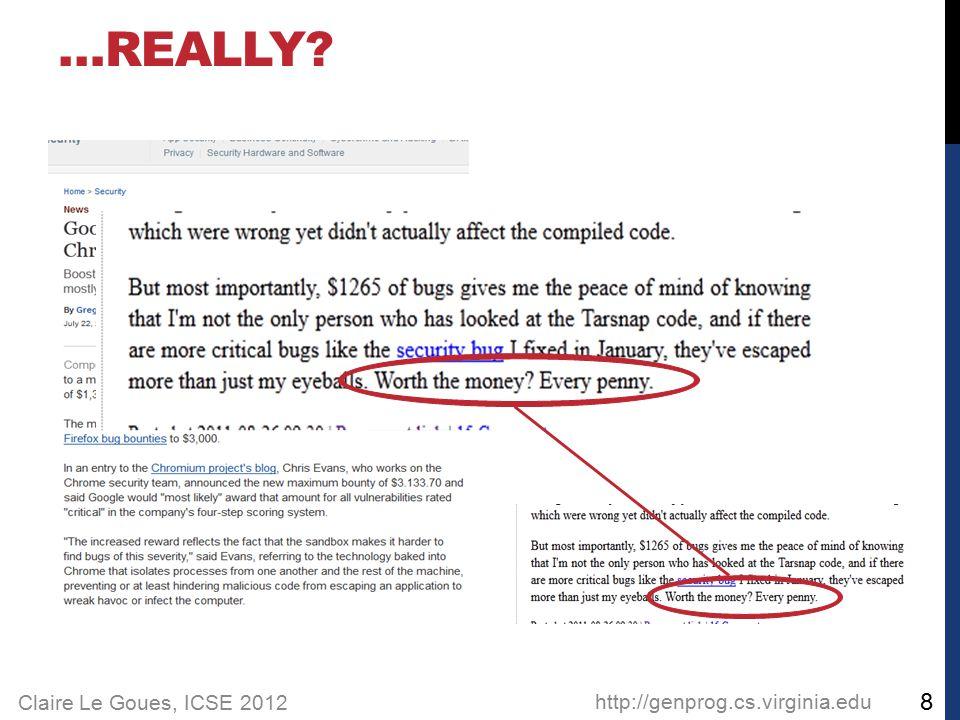 Claire Le Goues, ICSE 2012 …REALLY http://genprog.cs.virginia.edu 8