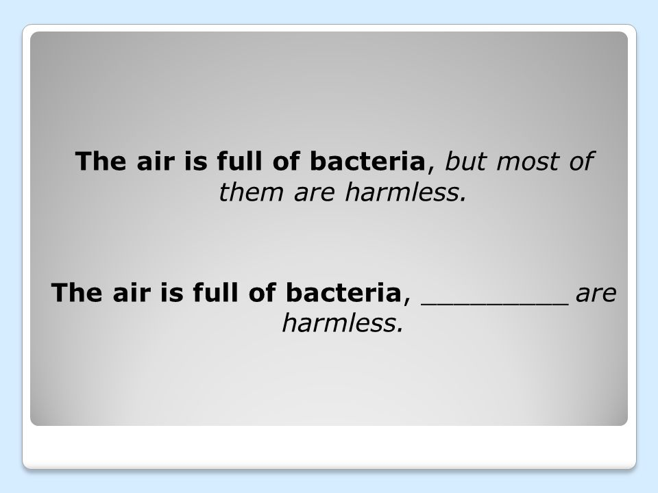 The air is full of bacteria, but most of them are harmless. The air is full of bacteria, _________ are harmless.
