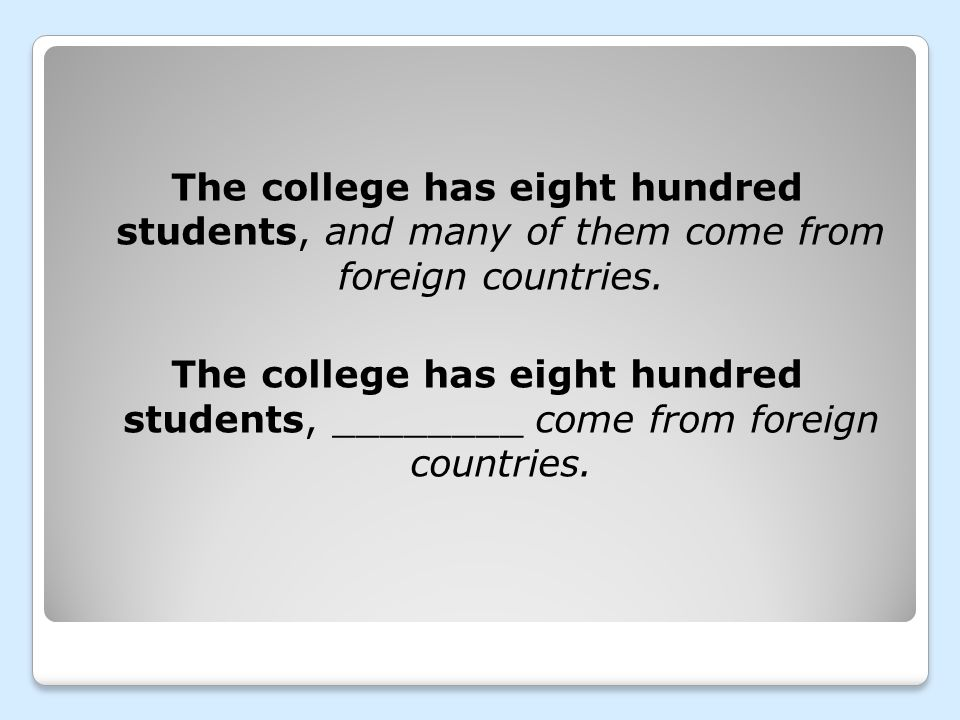 The college has eight hundred students, and many of them come from foreign countries.
