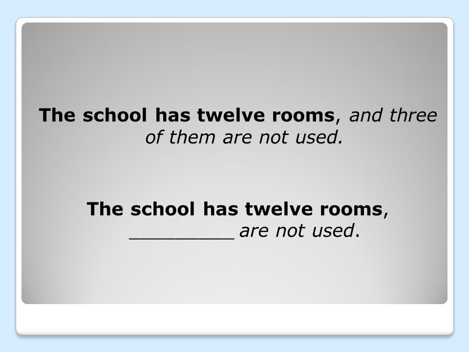 The school has twelve rooms, and three of them are not used. The school has twelve rooms, _________ are not used.
