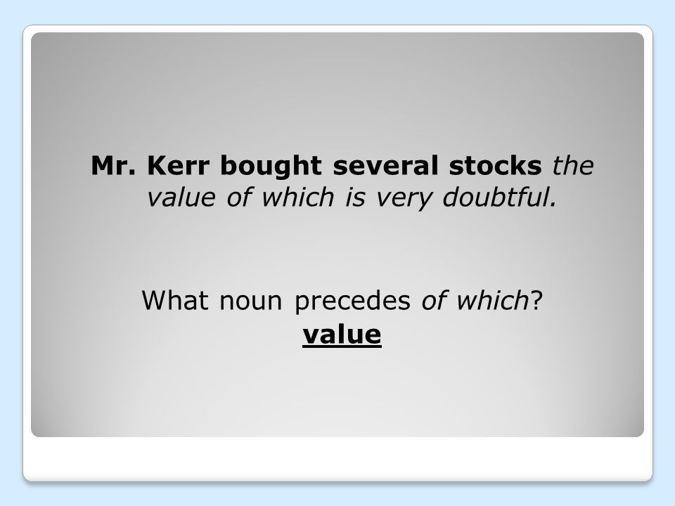 Mr. Kerr bought several stocks the value of which is very doubtful.