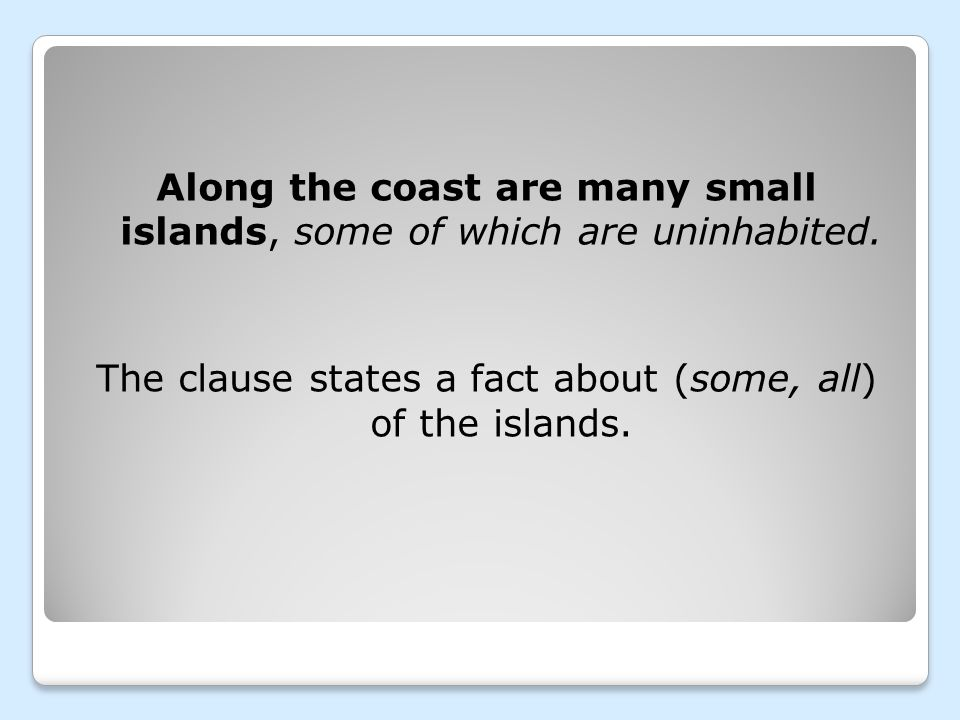 Along the coast are many small islands, some of which are uninhabited.