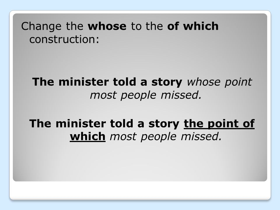 Change the whose to the of which construction: The minister told a story whose point most people missed.
