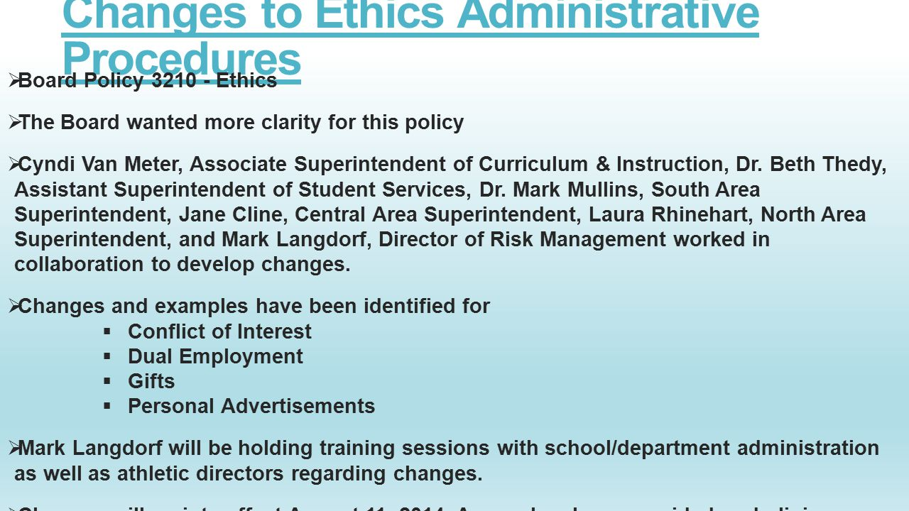 Changes to Ethics Administrative Procedures  Board Policy 3210 - Ethics  The Board wanted more clarity for this policy  Cyndi Van Meter, Associate