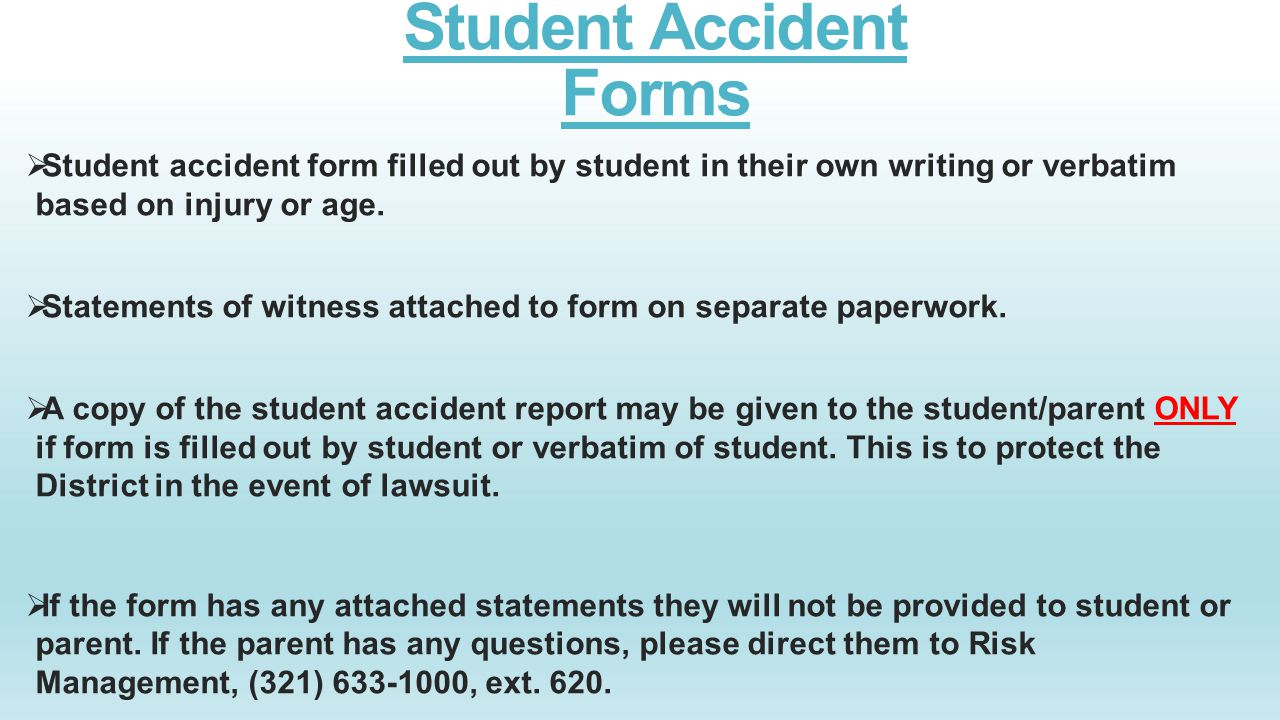 Student Accident Forms  Student accident form filled out by student in their own writing or verbatim based on injury or age.  Statements of witness