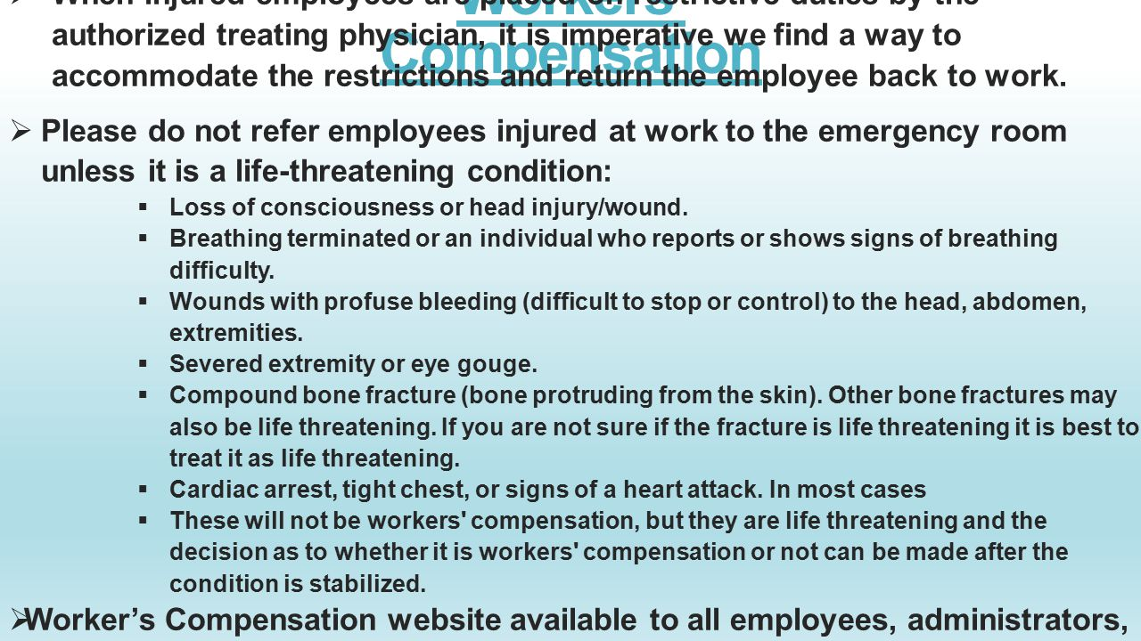 Workers' Compensation  When injured employees are placed on restrictive duties by the authorized treating physician, it is imperative we find a way to accommodate the restrictions and return the employee back to work.