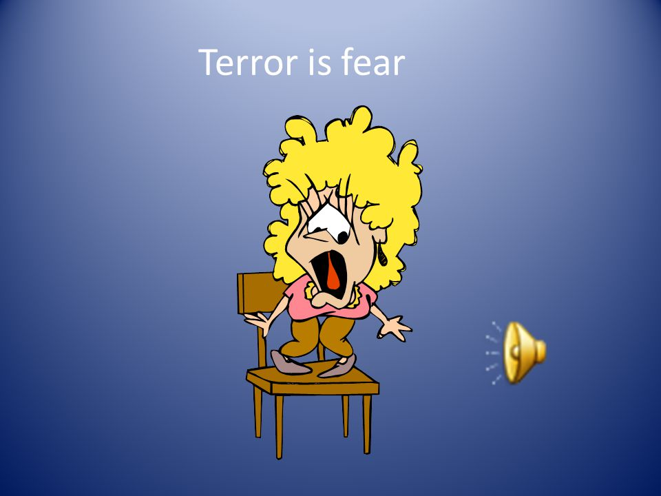 1. What is terror A. fear B. loneliness C. greed