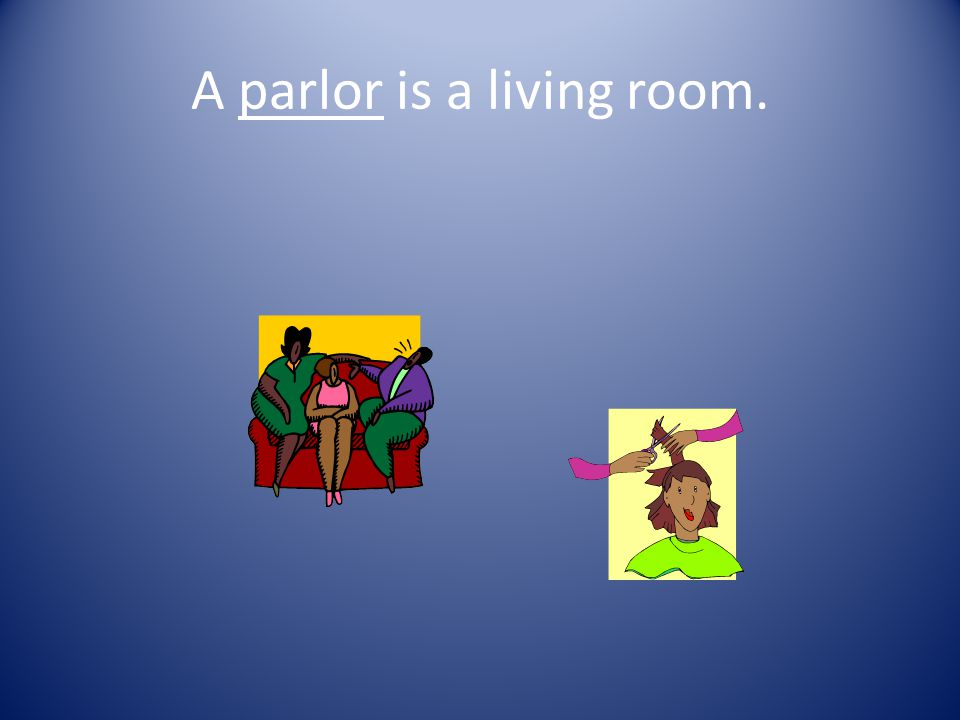 2. Where is the parlor? A. music room B. hotel C. sitting or living room
