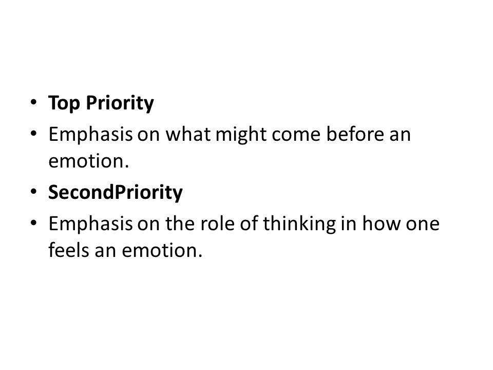 Top Priority Emphasis on what might come before an emotion. SecondPriority Emphasis on the role of thinking in how one feels an emotion.