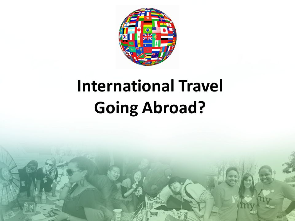 I International Travel Going Abroad?