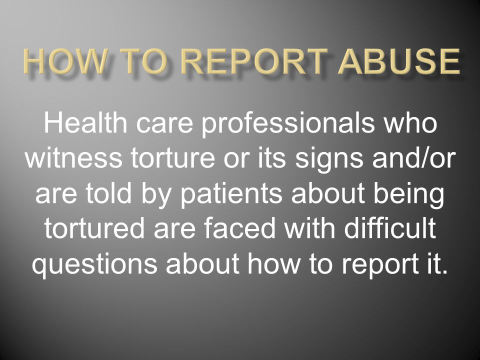 Professional associations advise health care professionals to report inmate torture, but mandatory reporting is not currently enforced by the associations or state licensing boards.