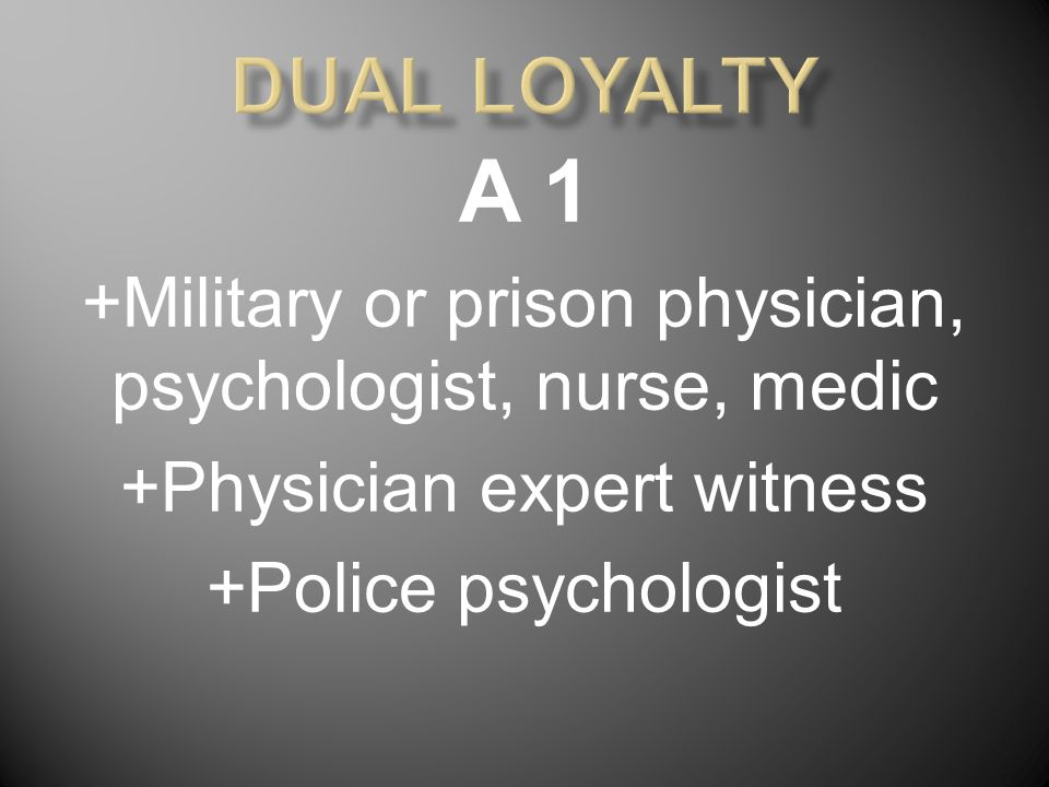A 1 +Military or prison physician, psychologist, nurse, medic +Physician expert witness +Police psychologist